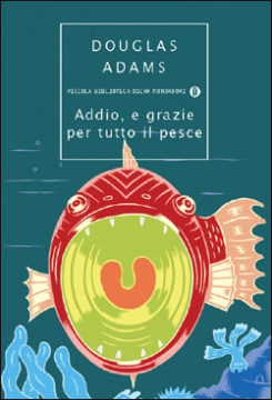 Libro Addio, e grazie per tutto il pesce Douglas Adams