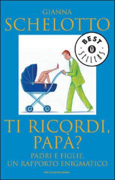 Libro Ti ricordi, papà? Gianna Schelotto