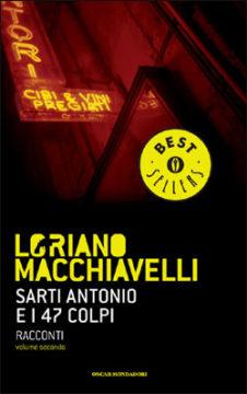 Libro Sarti Antonio e i 47 colpi Loriano Macchiavelli