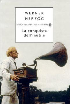 Libro La conquista dell'inutile Werner Herzog