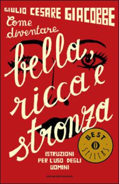 Libro Come diventare bella, ricca e stronza Giulio Cesare Giacobbe