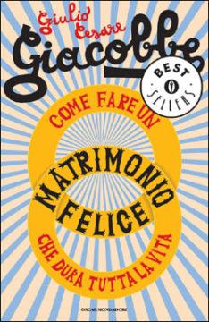 Libro Come fare un matrimonio felice che dura tutta la vita Giulio Cesare Giacobbe
