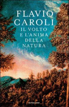 Libro Il volto e l'anima della natura Flavio Caroli