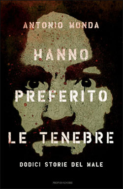Libro Hanno preferito le tenebre Antonio Monda