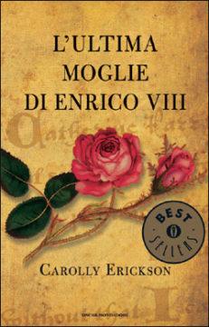 Libro L'ultima moglie di Enrico VIII Carolly Erickson