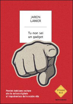 Libro Tu non sei un gadget Jaron Lanier