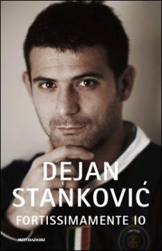 Libro Fortissimamente io Dejan Stankovic