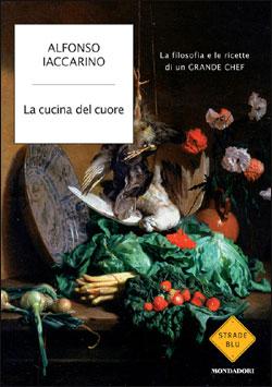 La cucina del cuore alfonso iaccarino libri mondadori - La cucina del cuore ...
