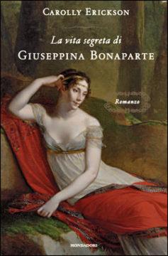Libro La vita segreta di Giuseppina Bonaparte Carolly Erickson