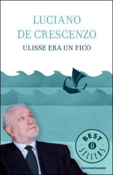 Libro Ulisse era un fico Luciano De Crescenzo