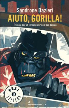 Libro Aiuto, Gorilla! Sandrone Dazieri