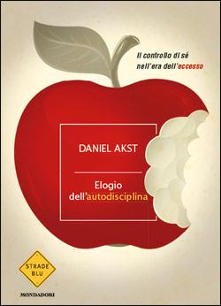Libro Elogio dell'autodisciplina Daniel Akst