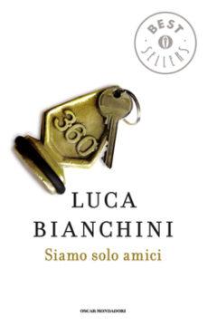 Libro Siamo solo amici Luca Bianchini