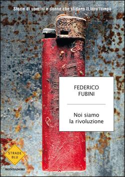Libro Noi siamo la rivoluzione Federico Fubini