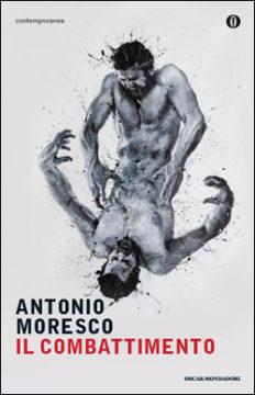 Libro Il combattimento Antonio Moresco