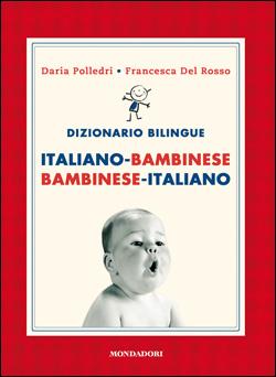 Libro Dizionario bilingue italiano-bambinese, bambinese-italiano Francesca Del Rosso, Daria Polledri