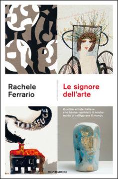 Libro Le signore dell'arte Rachele Ferrario