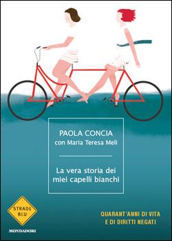 Libro La vera storia dei miei capelli bianchi Paola Concia, Maria Teresa Meli