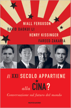 Libro Il XXI secolo appartiene alla Cina? Henry A. Kissinger, Niall Ferguson, David Daokui Li, Fareed Zakaria