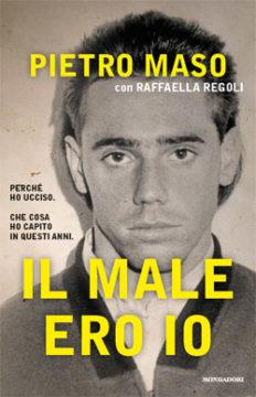 Libro Il male ero io Pietro Maso, Raffaella Regoli