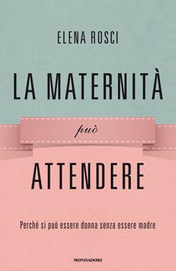 Libro La maternità può attendere Elena Rosci