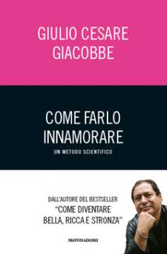 Libro Come farlo innamorare – Un metodo scientifico Giulio Cesare Giacobbe