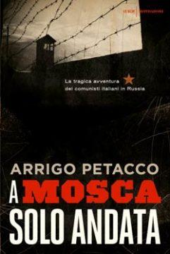Libro A Mosca, solo andata Arrigo Petacco
