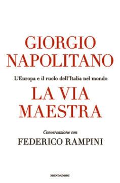 Libro La via maestra Giorgio Napolitano, Federico Rampini
