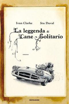Libro La leggenda di Cane Solitario Ivan Clarke, Stu Duval