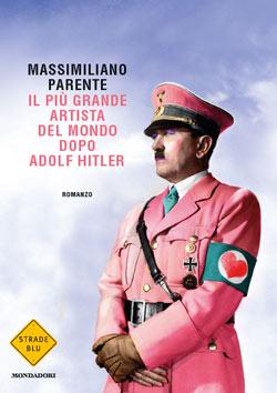 Libro Il più grande artista del mondo dopo Adolf Hitler (tit. provv.) Massimiliano Parente
