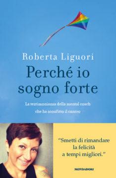 Libro Perchè io sogno forte Roberta Liguori