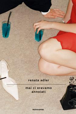 Libro Mai ci eravamo annoiati Renata Adler