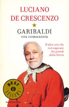 Libro Garibaldi era comunista Luciano De Crescenzo