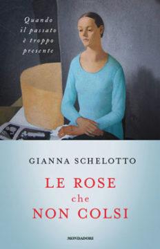 Libro Le rose che non colsi Gianna Schelotto