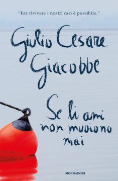 Libro Se li ami non muoiono mai Giulio Cesare Giacobbe