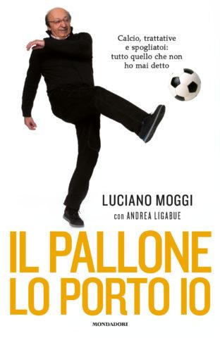 Libro Il pallone lo porto io Luciano Moggi
