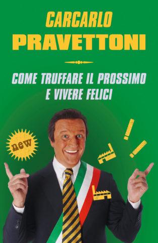 Libro Come truffare il prossimo e vivere felici Carcarlo Pravettoni
