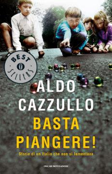 Libro Basta piangere! Aldo Cazzullo