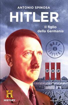 Libro Hitler, il figlio della Germania Antonio Spinosa