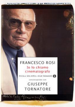 Libro Io lo chiamo cinematografo Giuseppe Tornatore, Francesco Rosi
