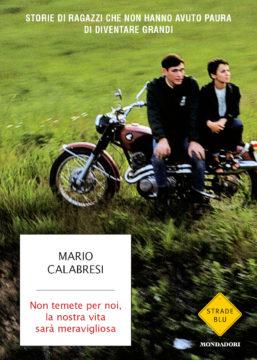 Libro Non temete per noi, la nostra vita sarà meravigliosa Mario Calabresi
