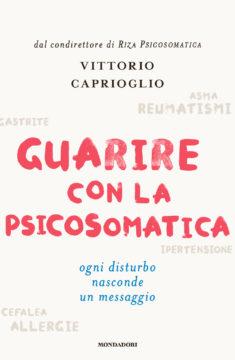 Libro Guarire con la psicosomatica Vittorio Caprioglio