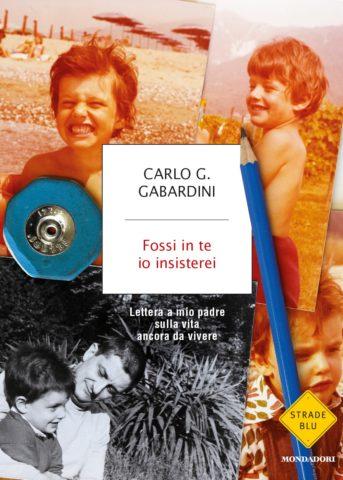 Libro Fossi in te io insisterei Carlo G. Gabardini