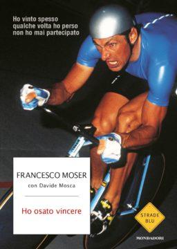 Libro Ho osato vincere Francesco Moser, Davide Mosca