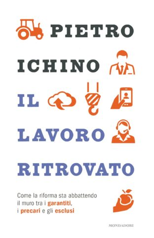 Libro Il lavoro ritrovato Pietro Ichino