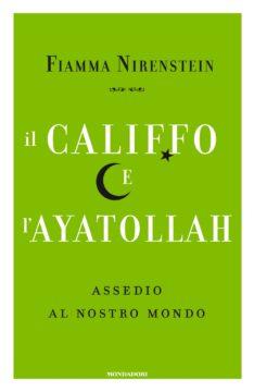 Libro Il Califfo e l'Ayatollah Fiamma Nirenstein