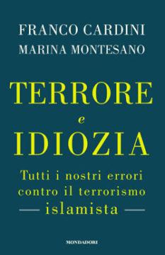 Libro TERRORE E IDIOZIA Franco Cardini, Marina Montesano