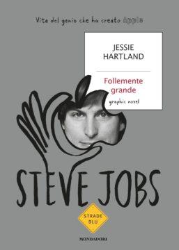 Libro Steve Jobs. Follemente grande Jessie Hartland