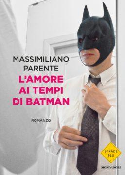 Libro L'amore ai tempi di Batman Massimiliano Parente