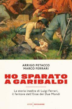 Libro Ho sparato a Garibaldi Arrigo Petacco, Marco Ferrari